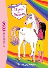 Julie Sykes - L'école des licornes Tome 5 : Layla et Arabesque.