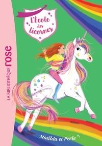 Julie Sykes et Lucy Truman - L'école des licornes Tome 9 : Matilda et Perle.