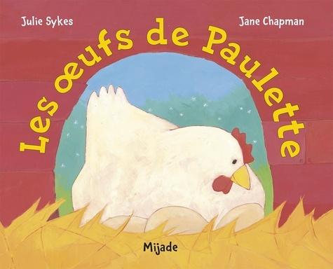 Julie Sykes et Jane Chapman - Les oeufs de Paulette.