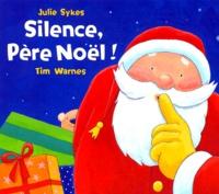 Julie Sykes et Tim Warnes - Silence, Père Noël !.