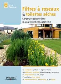Julie Taisson - Filtre à roseaux & toilettes sèches - Construire son système d'assainissement autonome.