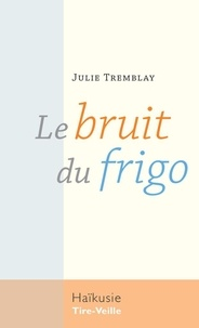 Julie Tremblay - Le bruit du frigo.