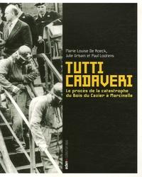Julie Urbain et Marie-Louise De Roeck - Tutti cadaveri - Le procès de la catastrophe du Bois du Cazier à Marcinelle.