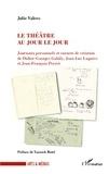 Julie Valero - Le théâtre au jour le jour - Journaux personnels et carnets de création de Didier-Georges Gabily, Jean-Luc Lagarce et Jean-François Peyret.