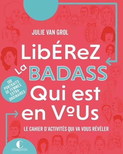 Libérez la badass qui est en vous. Le cahier d'activités qui va vous révéler - 10 portraits de femmes extraordinaires