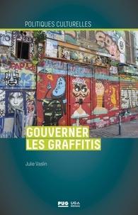 Julie Vaslin - Gouverner les graffitis.