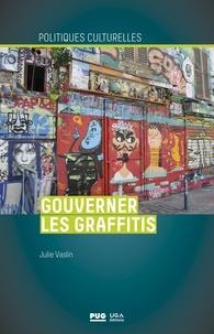 Julie Vaslin - Gouverner les graffitis - Esthétique propre à Paris et à Berlin.