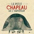 Julie Versele et Fabienne Loodts - Le petit chapeau de l'Empereur.