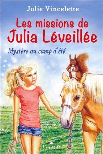 Julie Vincelette - Les missions de Julia Léveillée  : Mystère au camp d'été.