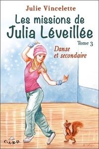 Julie Vincelette - Les missions de Julia Léveillée Tome 3 : Danse et secondaire.