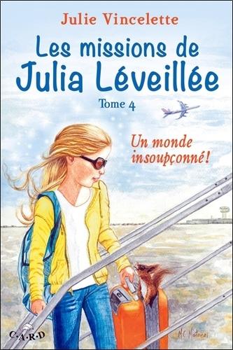 Julie Vincelette - Les missions de Julia Léveillée Tome 4 : Un monde insoupçonné !.
