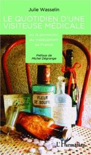 Le quotidien d'une visiteuse médicale- Ou la promotion du médicament en France - Julie Wasselin |