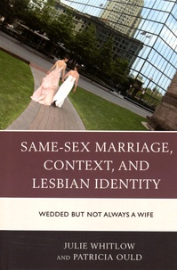 Julie Whitlow et Patricia Ould - Same-Sex Marriage, Context, and Lesbian Identity - Wedded But Not Always a Wife.