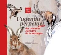 Julie Wintz-Litty et Jean-Marie Gueyraud - L'agenda perpétuel des créatures éternelles de la montagne.