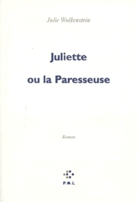 Julie Wolkenstein - Juliette ou La paresseuse.