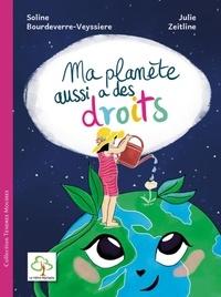 Julie Zeitline et Soline Bourdeverre-Veyssiere - Ma planète aussi a des droits.