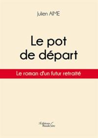 Julien Aime - Le pot de départ.