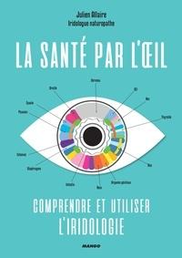 Julien Allaire et Lise Herzog - La santé par l'œil - Comprendre et utiliser l'iridologie.
