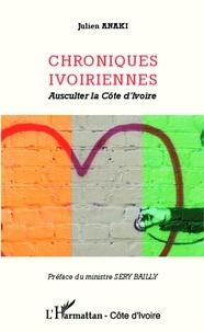 Julien Anaki - Chroniques ivoiriennes - Ausculter la Côte d'Ivoire.