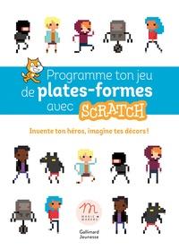 Julien André Meunier et Marilyn Hodé - Crée ton jeu de plates-formes avec Scratch - Invente ton univers, donne vie à ton aventure !.