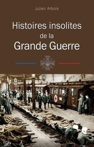 Julien Arbois - Histoires insolites de la Grande Guerre.