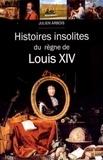 Julien Arbois - Histoires insolites du règne de Louis XIV.