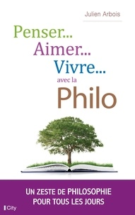 Julien Arbois - Penser, aimer, vivre... avec la philo.