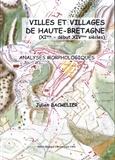 Julien Bachelier - Villes et villages de Haute-Bretagne (XIe - début XIVe siècles) - Analyses morphologiques.