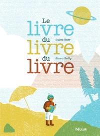 Julien Baer et Simon Bailly - Le livre du livre du livre.