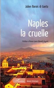 Julien Barois - Naples, la cruelle.