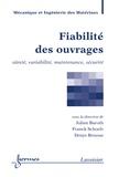 Julien Baroth et Franck Schoefs - Fiabilité des ouvrages - Sûreté, variabilité, maintenance, sécurité.