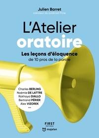 Julien Barret - L'Atelier oratoire - Les leçons d'éloquence de 10 pros de la parole.