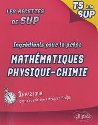 Julien Barthes et Fakhreddine Ghommid - Ingrédients pour la prépa - Maths-Physique-Chimie de la Terminale S à la Sup.
