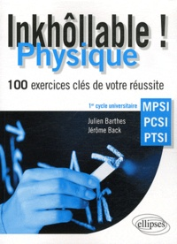 Julien Barthes et Jérôme Back - Physique MPSI-PCSI-PTSI - 100 exercices clés de votre réussite.