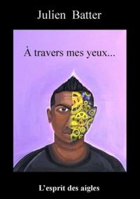 Julien Batter - À travers mes yeux.