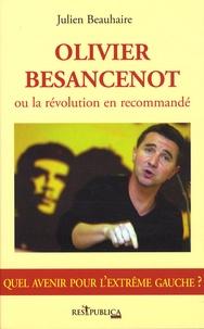 Julien Beauhaire - Olivier Besancenot ou la révolution recommandé - Quel avenir pour l'extrême gauche ?.