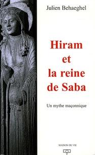 Julien Behaeghel - Hiram et la reine de Saba - Un mythe maçonnique.