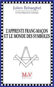 Julien Behaeghel - L'apprenti franc-maçon et le monde des symboles.