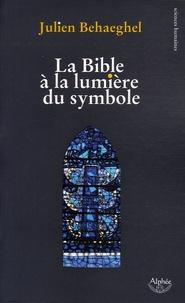 Julien Behaeghel - La Bible à la lumière du symbole.
