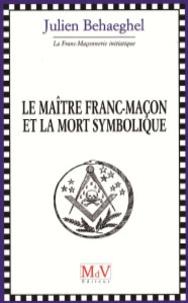 Julien Behaeghel - Le maitre franc-maçon et la mort symbolique.