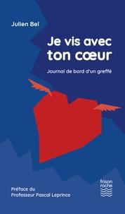 Julien Bel - Je vis avec ton coeur - Journal de bord d'un greffé.