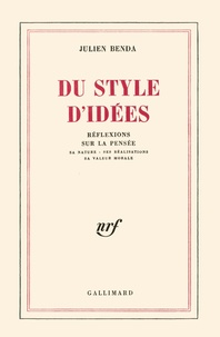 Julien Benda - Du style d'idées. Réflexions sur la pensée, sa nature, ses réalisations, sa valeur morale.