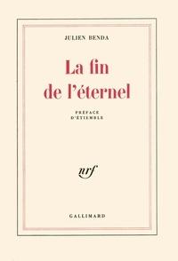 Julien Benda et René Etiemble - La fin de l'éternel.