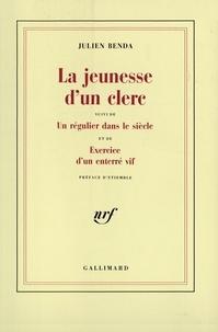 Julien Benda et René Etiemble - La jeunesse d'un clerc / Un régulier dans le siècle /Exercice d'un enterré vif.
