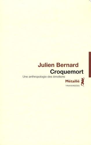 Julien Bernard - Croquemort - Une anthropologie des émotions.
