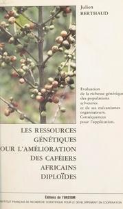 Julien Berthaud et  Institut français de recherche - Les ressources génétiques pour l'amélioration des caféiers africains diploïdes - Évaluation de la richesse génétique des populations sylvestres et de ses mécanismes organisateurs. Conséquences pour l'application.