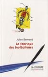 Julien Bertrand - La fabrique des footballeurs.