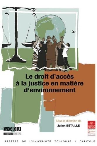 Julien Bétaille - Le droit d'accès à la justice en matière d'environnement.