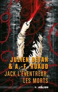 Julien Bétan et André-François Ruaud - Jack l'eventreur, les morts.