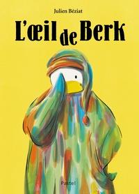 Julien Béziat - Berk  : L'oeil de Berk.